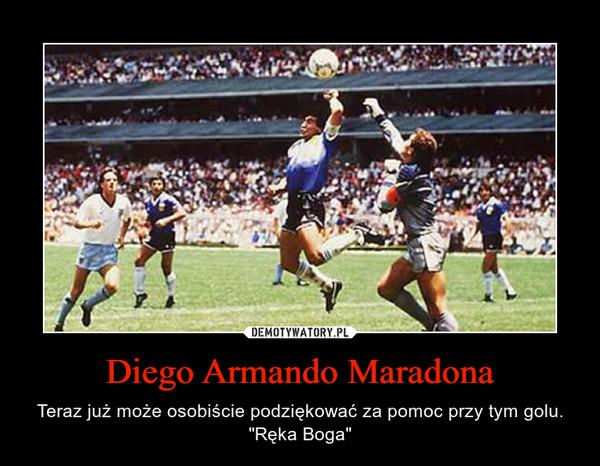 """Diego Armando Maradona – Teraz już może osobiście podziękować za pomoc przy tym golu.""""Ręka Boga"""""""