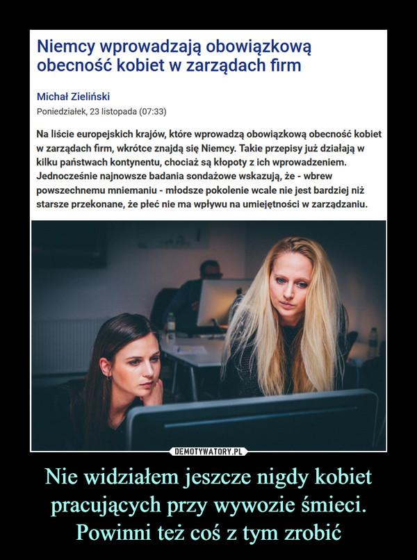 Nie widziałem jeszcze nigdy kobiet pracujących przy wywozie śmieci. Powinni też coś z tym zrobić –  Niemcy wprowadzają obowiązkową obecność kobiet w zarządach firmMichał ZielińskiPoniedziałek, 23 listopada (07:33)Na liście europejskich krajów, które wprowadzą obowiązkową obecność kobiet w zarządach firm, wkrótce znajdą się Niemcy. Takie przepisy już działają w kilku państwach kontynentu, chociaż są kłopoty z ich wprowadzeniem. Jednocześnie najnowsze badania sondażowe wskazują, że - wbrew powszechnemu mniemaniu - młodsze pokolenie wcale nie jest bardziej niż starsze przekonane, że płeć nie ma wpływu na umiejętności w zarządzaniu.