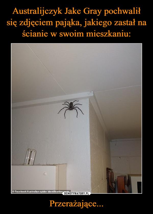 Przerażające... –