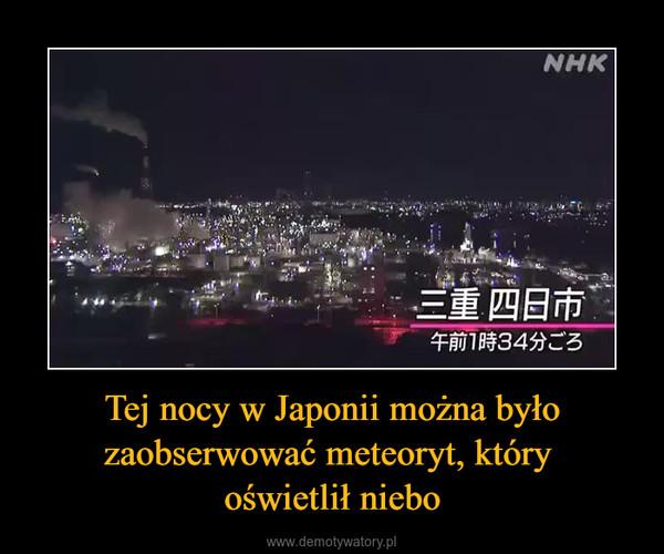 Tej nocy w Japonii można było zaobserwować meteoryt, który oświetlił niebo –