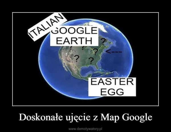 Doskonałe ujęcie z Map Google –