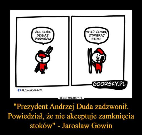 """""""Prezydent Andrzej Duda zadzwonił. Powiedział, że nie akceptuje zamknięcia stoków"""" - Jarosław Gowin"""