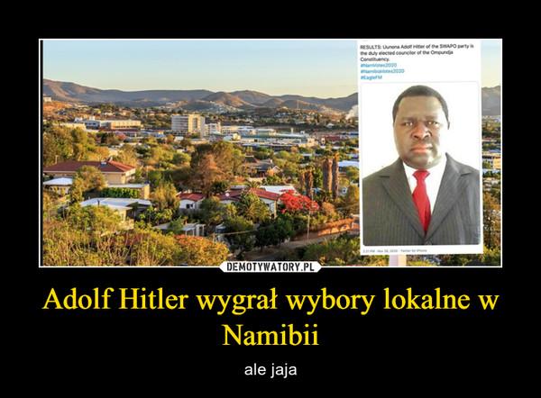 Adolf Hitler wygrał wybory lokalne w Namibii – ale jaja