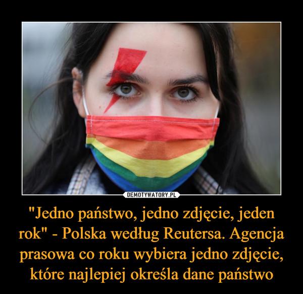 """""""Jedno państwo, jedno zdjęcie, jeden rok"""" - Polska według Reutersa. Agencja prasowa co roku wybiera jedno zdjęcie, które najlepiej określa dane państwo –"""