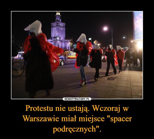"""Protestu nie ustają. Wczoraj w Warszawie miał miejsce """"spacer podręcznych"""". –"""