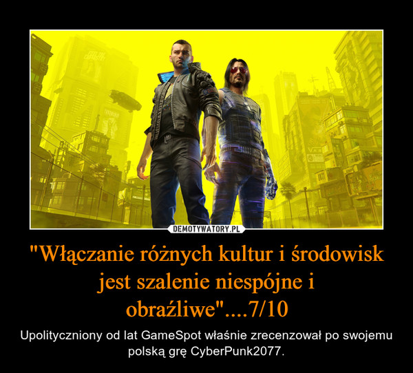 """""""Włączanie różnych kultur i środowisk jest szalenie niespójne i obraźliwe""""....7/10 – Upolityczniony od lat GameSpot właśnie zrecenzował po swojemu polską grę CyberPunk2077."""