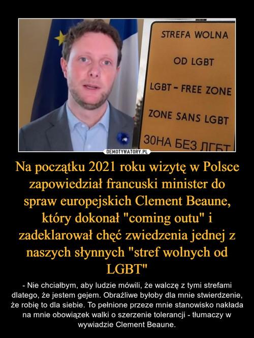 """Na początku 2021 roku wizytę w Polsce zapowiedział francuski minister do spraw europejskich Clement Beaune, który dokonał """"coming outu"""" i zadeklarował chęć zwiedzenia jednej z naszych słynnych """"stref wolnych od LGBT"""""""
