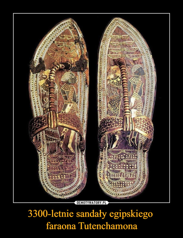 3300-letnie sandały egipskiego faraona Tutenchamona –