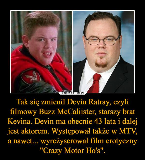 """Tak się zmienił Devin Ratray, czyli filmowy Buzz McCaliister, starszy brat Kevina. Devin ma obecnie 43 lata i dalej jest aktorem. Występował także w MTV, a nawet... wyreżyserował film erotyczny """"Crazy Motor Ho's"""". –"""
