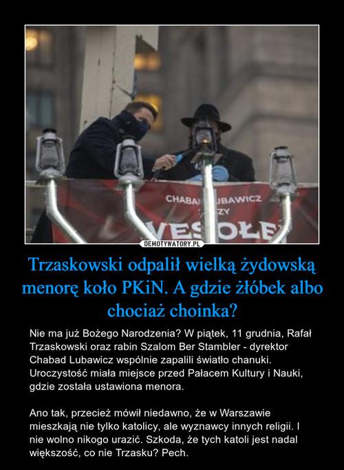 Trzaskowski odpalił wielką żydowską menorę koło PKiN. A gdzie żłóbek albo chociaż choinka?