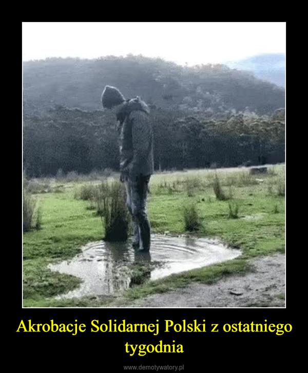 Akrobacje Solidarnej Polski z ostatniego tygodnia –