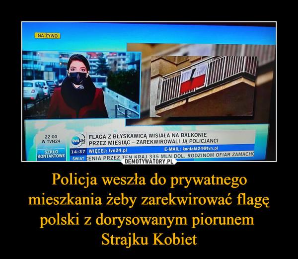 Policja weszła do prywatnego mieszkania żeby zarekwirować flagę polski z dorysowanym piorunem Strajku Kobiet –