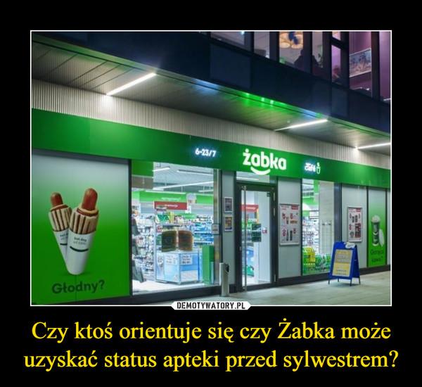 Czy ktoś orientuje się czy Żabka może uzyskać status apteki przed sylwestrem? –