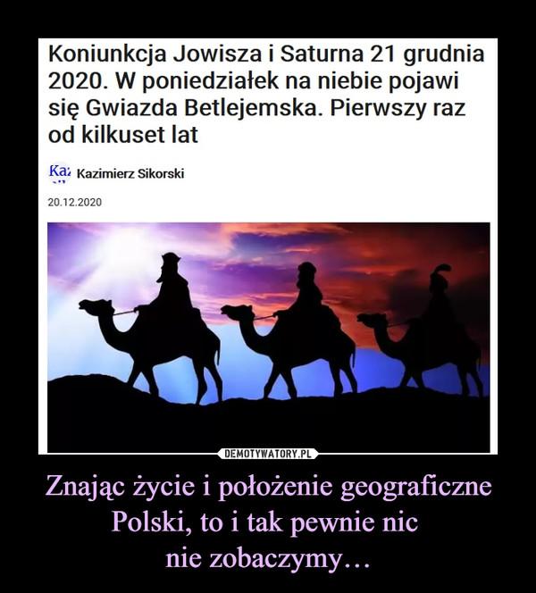 Znając życie i położenie geograficzne Polski, to i tak pewnie nic nie zobaczymy… –  Koniunkcja Jowisza i Saturna 21 grudnia 2020. W poniedziałek na niebie pojawi się Gwiazda Betlejemska. Pierwszy raz od kilkuset lat