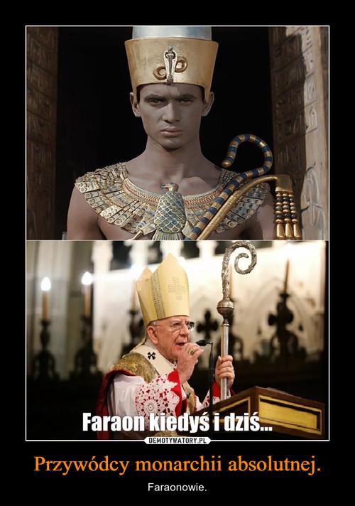 Przywódcy monarchii absolutnej.