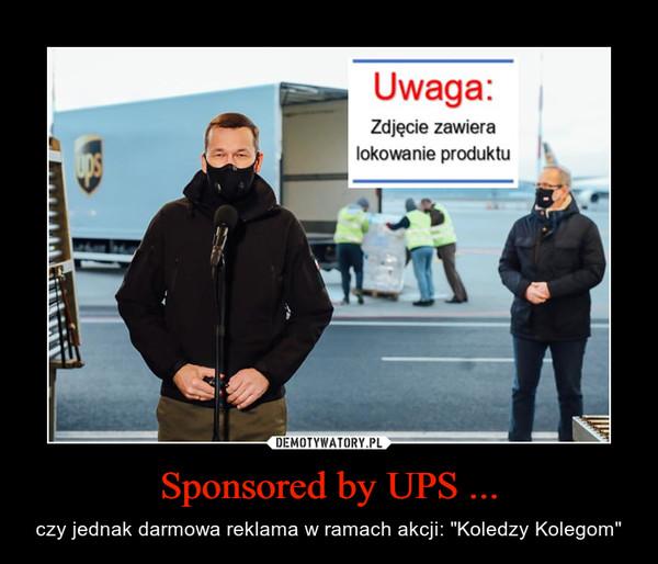 """Sponsored by UPS ... – czy jednak darmowa reklama w ramach akcji: """"Koledzy Kolegom"""""""