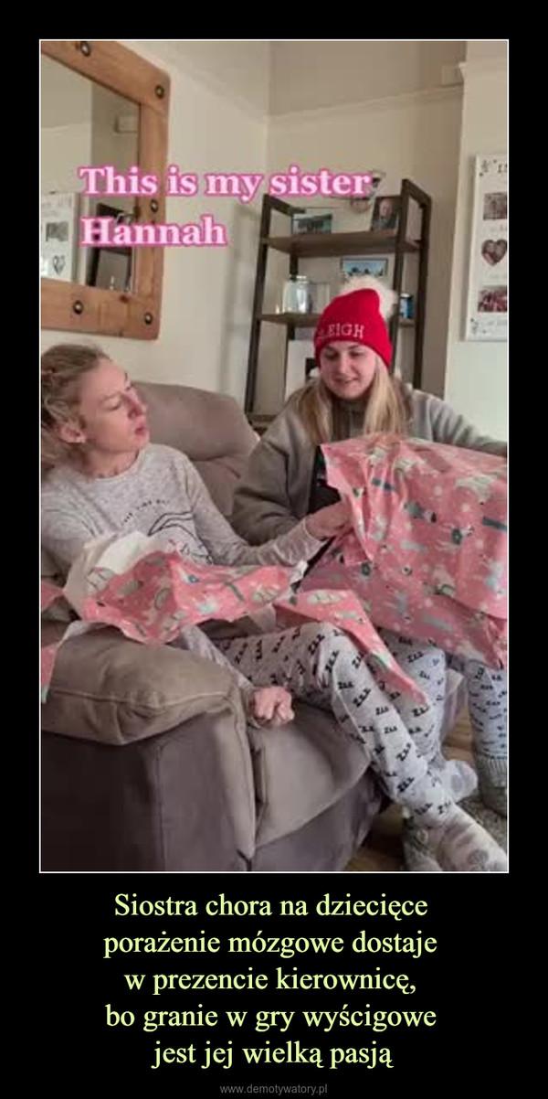 Siostra chora na dziecięce porażenie mózgowe dostaje w prezencie kierownicę, bo granie w gry wyścigowe jest jej wielką pasją –