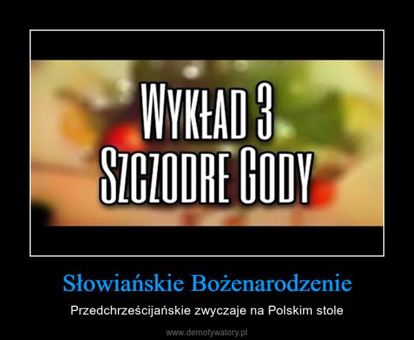 Słowiańskie Bożenarodzenie – Przedchrześcijańskie zwyczaje na Polskim stole