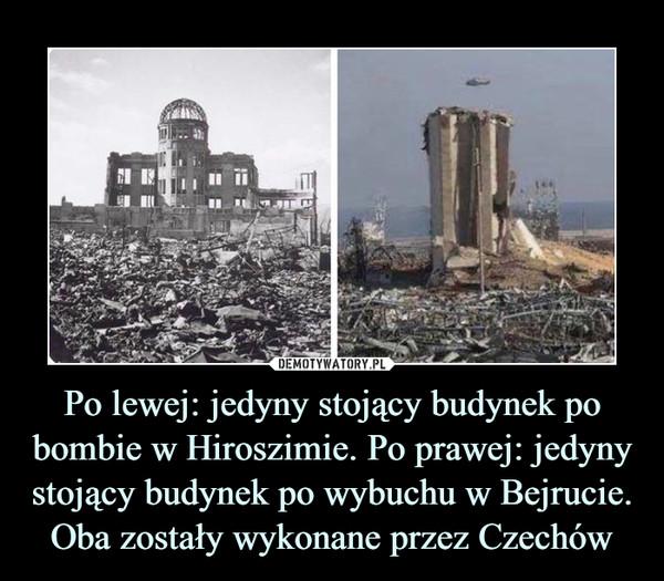 Po lewej: jedyny stojący budynek po bombie w Hiroszimie. Po prawej: jedyny stojący budynek po wybuchu w Bejrucie. Oba zostały wykonane przez Czechów –