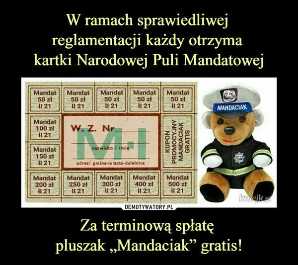 "Za terminową spłatę pluszak ""Mandaciak"" gratis! –  mandaciak"