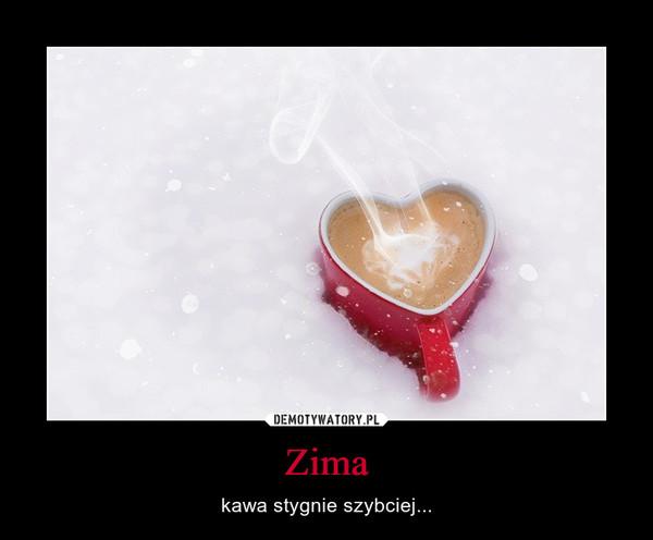 Zima – kawa stygnie szybciej...