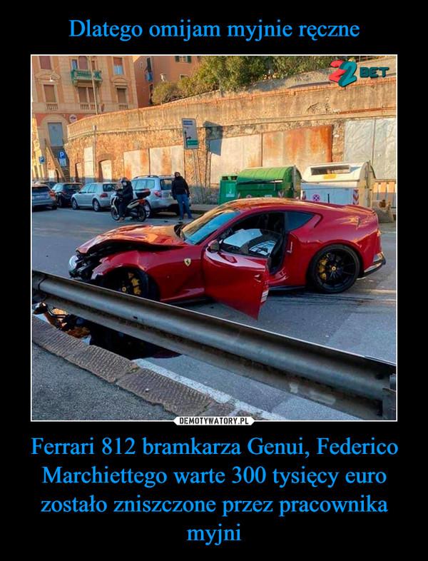 Ferrari 812 bramkarza Genui, Federico Marchiettego warte 300 tysięcy euro zostało zniszczone przez pracownika myjni –