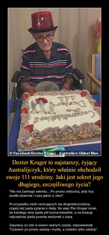 Dexter Kruger to najstarszy, żyjący Australijczyk, który właśnie obchodził swoje 111 urodziny. Jaki jest sekret jego długiego, szczęśliwego życia?
