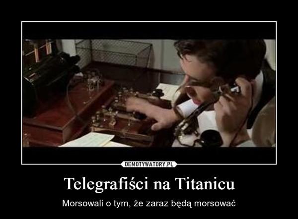 Telegrafiści na Titanicu – Morsowali o tym, że zaraz będą morsować