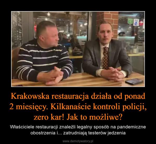 Krakowska restauracja działa od ponad2 miesięcy. Kilkanaście kontroli policji, zero kar! Jak to możliwe? – Właściciele restauracji znaleźli legalny sposób na pandemiczne obostrzenia i... zatrudniają testerów jedzenia