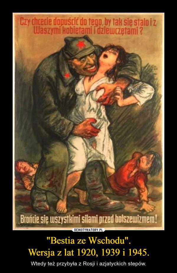 """""""Bestia ze Wschodu"""".Wersja z lat 1920, 1939 i 1945. – Wtedy też przybyła z Rosji i azjatyckich stepów."""