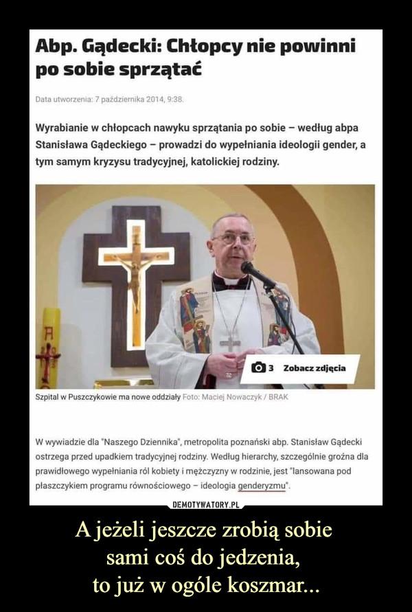 """A jeżeli jeszcze zrobią sobie sami coś do jedzenia, to już w ogóle koszmar... –  Abp Gądecki: Chłopcy nie powinni po sobie sprzątać Wyrabianie w chłopcach nawyku sprzątania po sobie – według abpa Stanisława Gądeckiego – prowadzi do wypełniania ideologii gender, a tym samym kryzysu tradycyjnej, katolickiej rodziny. REKLAMAREKLAMAAbp. Gądecki: Chłopcy nie powinni po sobie sprzątaćData utworzenia: 7 października 2014, 9:38. FACEBOOK TWITTER MESSENGER WYŚLIJ LINKWyrabianie w chłopcach nawyku sprzątania po sobie – według abpa Stanisława Gądeckiego – prowadzi do wypełniania ideologii gender, a tym samym kryzysu tradycyjnej, katolickiej rodziny.Szpital w Puszczykowie ma nowe oddziały3Zobacz zdjęciaSzpital w Puszczykowie ma nowe oddziały Foto: Maciej Nowaczyk / BRAKW wywiadzie dla """"Naszego Dziennika"""", metropolita poznański abp. Stanisław Gądecki ostrzega przed upadkiem tradycyjnej rodziny. Według hierarchy, szczególnie groźna dla prawidłowego wypełniania ról kobiety i mężczyzny w rodzinie, jest """"lansowana pod płaszczykiem programu równościowego – ideologia genderyzmu""""."""