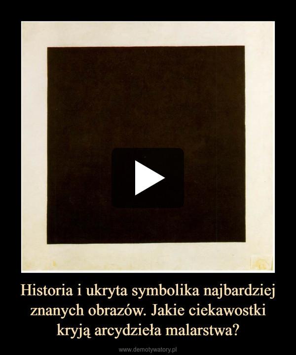 Historia i ukryta symbolika najbardziej znanych obrazów. Jakie ciekawostki kryją arcydzieła malarstwa? –