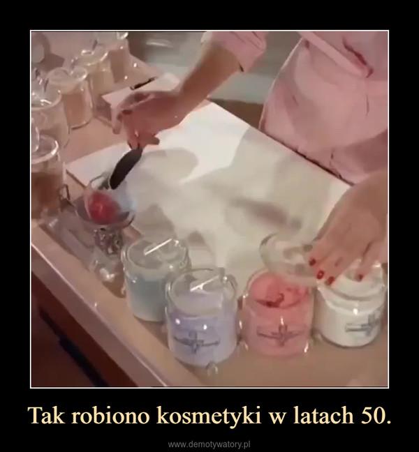 Tak robiono kosmetyki w latach 50. –