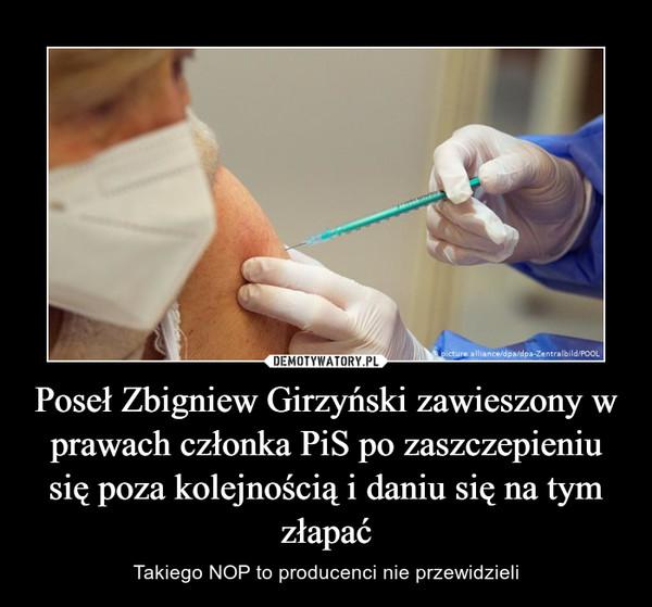 Poseł Zbigniew Girzyński zawieszony w prawach członka PiS po zaszczepieniu się poza kolejnością i daniu się na tym złapać – Takiego NOP to producenci nie przewidzieli