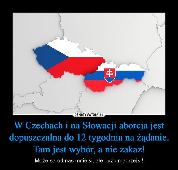 W Czechach i na Słowacji aborcja jest dopuszczalna do 12 tygodnia na żądanie. Tam jest wybór, a nie zakaz! – Może są od nas mniejsi, ale dużo mądrzejsi!