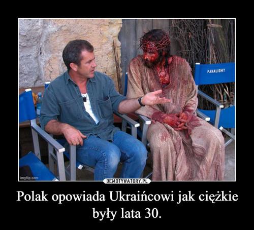 Polak opowiada Ukraińcowi jak ciężkie były lata 30.