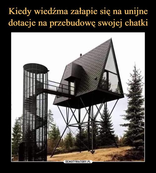 Kiedy wiedźma załapie się na unijne dotacje na przebudowę swojej chatki