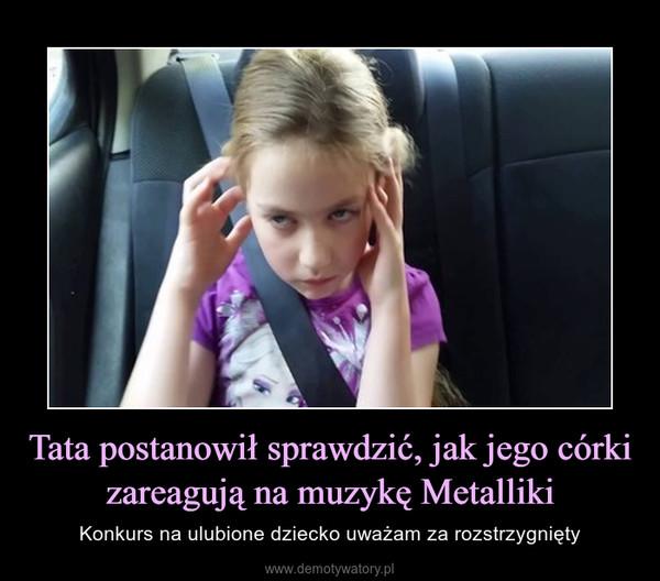 Tata postanowił sprawdzić, jak jego córki zareagują na muzykę Metalliki – Konkurs na ulubione dziecko uważam za rozstrzygnięty