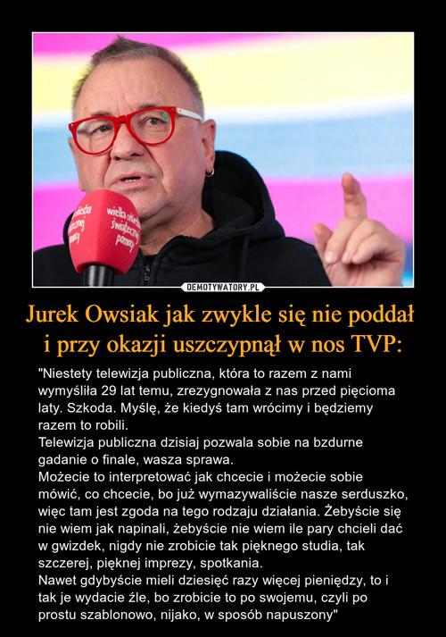 Jurek Owsiak jak zwykle się nie poddał  i przy okazji uszczypnął w nos TVP: