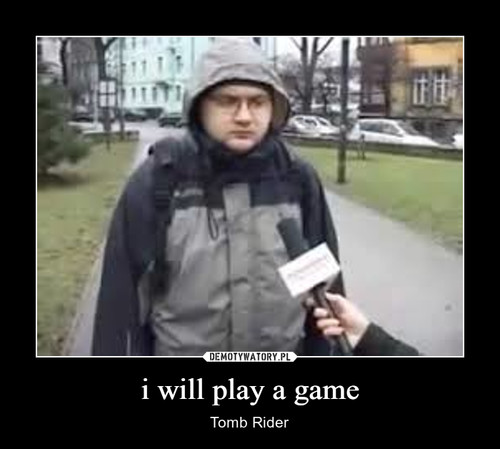 i will play a game