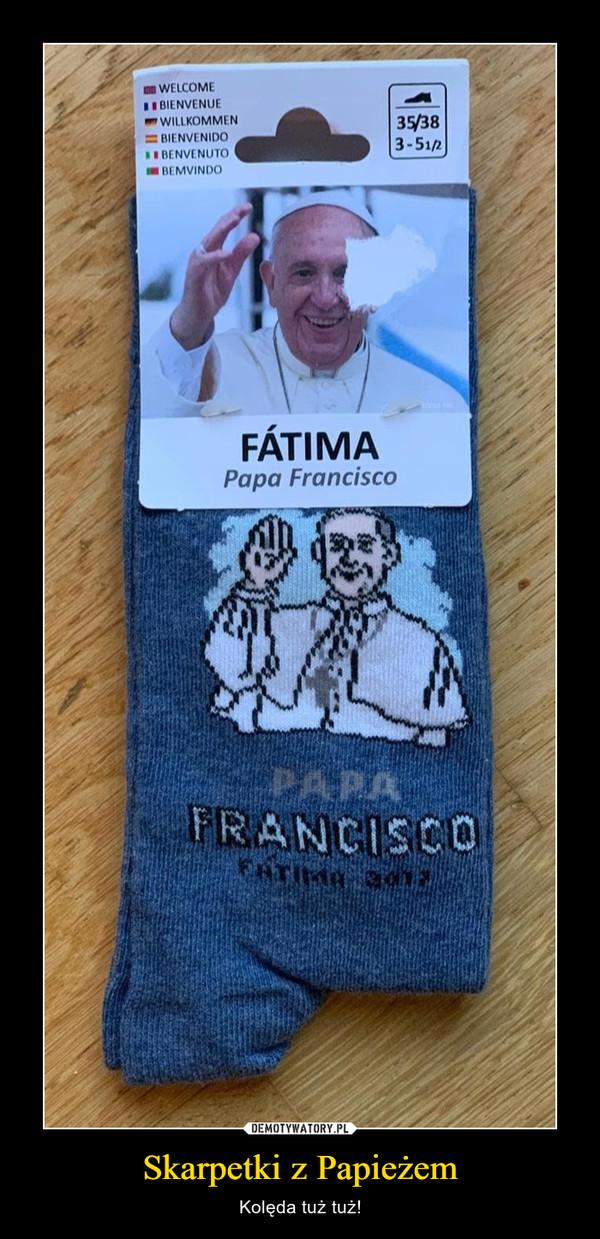 Skarpetki z Papieżem – Kolęda tuż tuż!