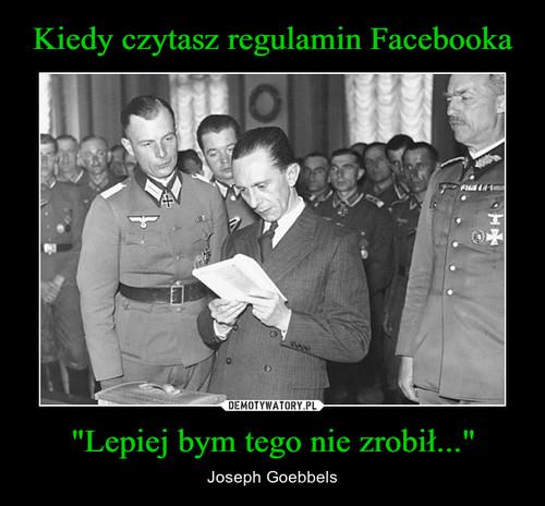 """Kiedy czytasz regulamin Facebooka """"Lepiej bym tego nie zrobił..."""""""