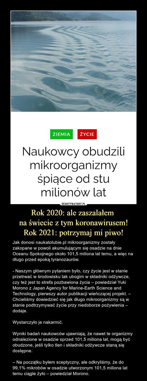 Rok 2020: ale zaszalałem  na świecie z tym koronawirusem! Rok 2021: potrzymaj mi piwo!