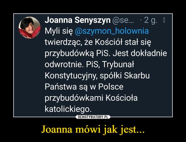 Joanna mówi jak jest... –  Joanna Senyszyn @se...   2 g. iMyli się @szymon_holowniatwierdząc, że Kościół stał sięprzybudówką PiS. Jest dokładnieodwrotnie. PiS, TrybunałKonstytucyjny, spółki SkarbuPaństwa są w Polsceprzybudówkami Kościołakatolickiego.