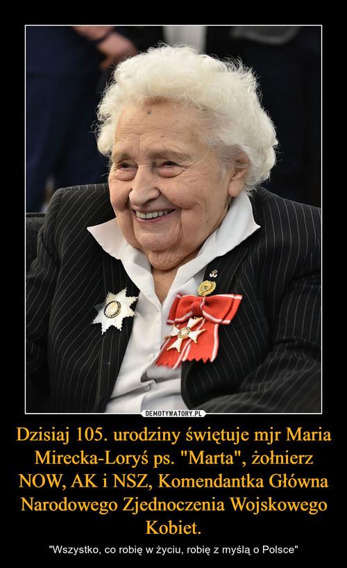 """Dzisiaj 105. urodziny świętuje mjr Maria Mirecka-Loryś ps. """"Marta"""", żołnierz NOW, AK i NSZ, Komendantka Główna Narodowego Zjednoczenia Wojskowego Kobiet."""