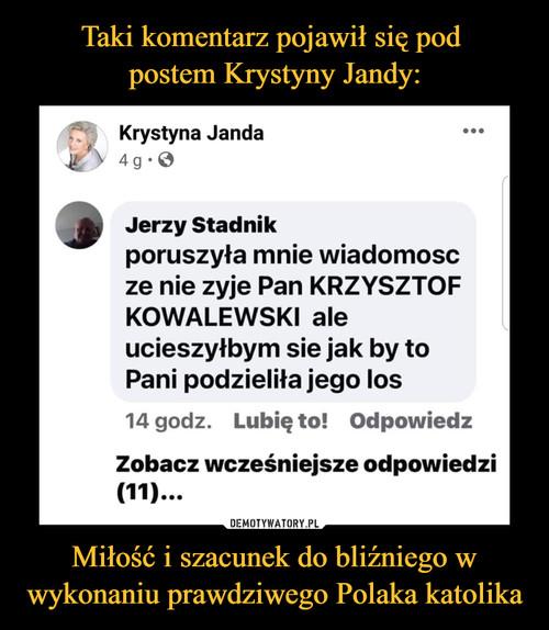 Taki komentarz pojawił się pod  postem Krystyny Jandy: Miłość i szacunek do bliźniego w wykonaniu prawdziwego Polaka katolika