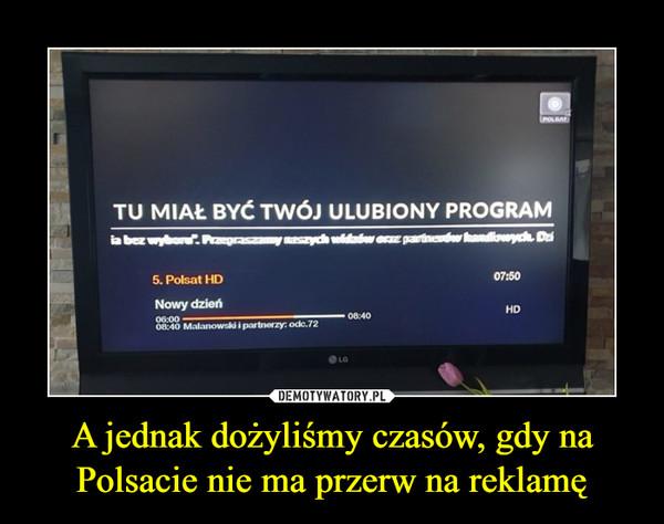 A jednak dożyliśmy czasów, gdy na Polsacie nie ma przerw na reklamę –