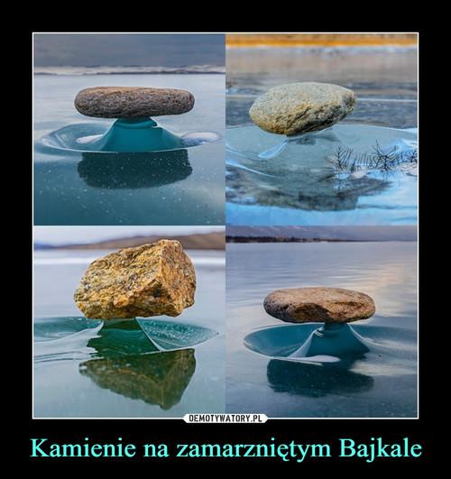 Kamienie na zamarzniętym Bajkale