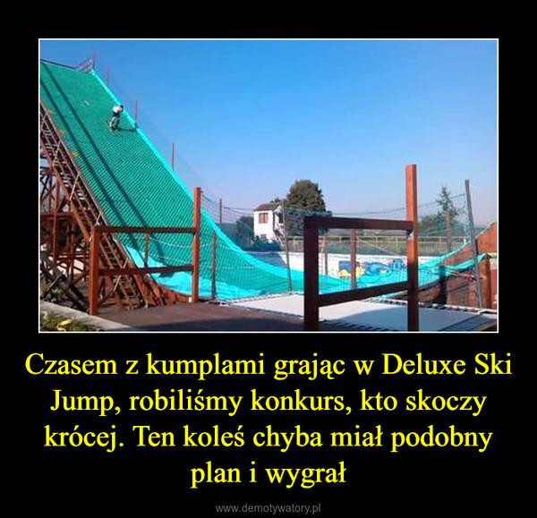 Czasem z kumplami grając w Deluxe Ski Jump, robiliśmy konkurs, kto skoczy krócej. Ten koleś chyba miał podobny plan i wygrał –
