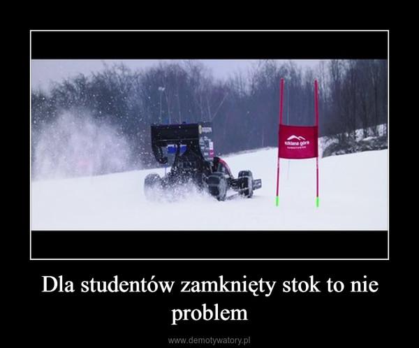 Dla studentów zamknięty stok to nie problem –